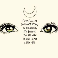 If you feel like you don't fit in in this world it is because you are here to help create a new one Words Quotes, Wise Words, Me Quotes, Sayings, Beautiful Words, Inspire Me, Mantra, Like You, Quotes To Live By