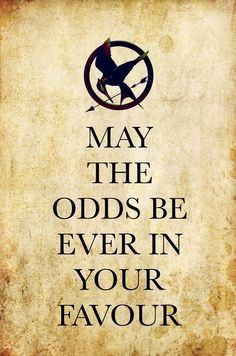 May the odds be ever in your favour- The Hunger Games