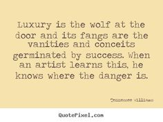 Tennessee Williams image quote - Luxury is the wolf at the door and its fangs are. Writing Quotes, Words Quotes, Favorite Words, Favorite Quotes, Tennessee Williams Quotes, Writer Memes, Best Success Quotes, Inspirational Message, Inspiring Messages