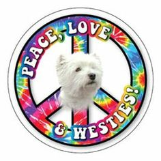 Peace, Love, and Westies round magnet ~ http://www.personalchecksusa.com/stickers/dogs/West-Highland-Terrier.shtml