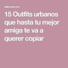 15 Outfits urbanos que hasta tu mejor amiga te va a querer copiar