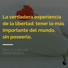La verdadera experiencia de la libertad - http://bit.ly/CoelhoBooket - vía www.instagram.com/ComunidadCoelho | Comunidad Coelho: tu punto de encuentro con los fans de Paulo Coelho
