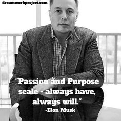 """Love this Elon Musk Quote. """"Passion and Purpose Scale. Career Inspiration, Entrepreneur Inspiration, Motivation Inspiration, Dream Quotes, Quotes To Live By, Life Quotes, Motivational Thoughts, Motivational Quotes, Inspirational Quotes"""