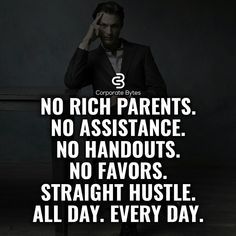 No rich parents. No assistance. No handouts. No favors. Straight hustle. All day. Every day.