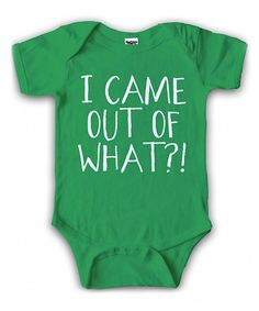 Look at this #zulilyfind! Green 'I Came Out of What?!' Bodysuit - Infant by Crazy Dog #zulilyfinds