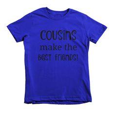 Cousins Make the Best Friends Kids' Shirt