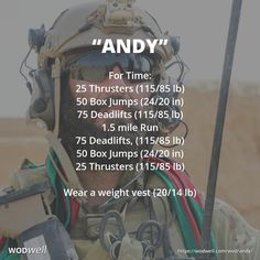 """Andy"" WOD - For Time: 25 Thrusters (115/85 lb); 50 Box Jumps (24/20 in); 75 Deadlifts (115/85 lb); 1.5 mile Run; 75 Deadlifts, (115/85 lb); 50 Box Jumps (24/20 in); 25 Thrusters (115/85 lb); Wear a weight vest (20/14 lb)"