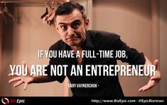 Do you have a #full-time job, and #starting a #business #part-time? Then you are #not an #entrepreneur, according to #GaryVaynerchuk.