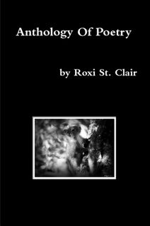 Anthology of Poetry by Roxi St. Clair  http://roxistclair.com/2013/06/16/fatal-beauty/
