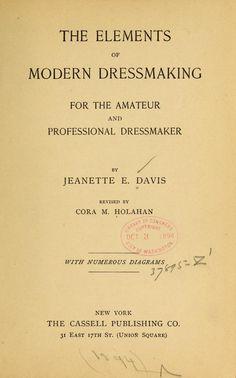 The elements of modern dressmaking for the amateur and professional dressmaker, Jeanette E Davis, 1894