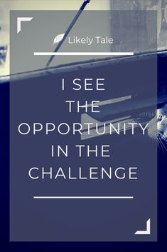 see the opportunity in the challenge - daily affirmation - likely tale