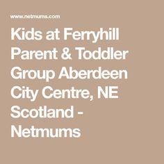 Kids at Ferryhill Parent & Toddler Group Aberdeen City Centre, NE Scotland - Netmums