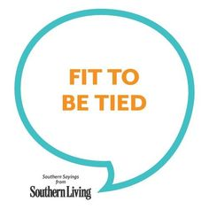 """fit to be tied- a """"Southernism"""" Southern Drawl, Southern Pride, Southern Women, Southern Comfort, Southern Belle, Southern Charm, Southern Living, Simply Southern, Southern Accents"""