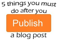 5 easy things you must do after publishing a blog post!