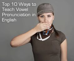 Top 10 ways to teach vowel pronunciation in English - Re-pinned by @PediaStaff – Please Visit http://ht.ly/63sNt for all our pediatric therapy pins