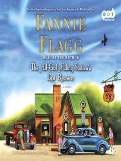 The All-Girl Filling Station's Last Reunion. A novel by Fannie Flagg.