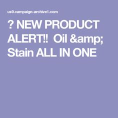 💬 NEW PRODUCT ALERT!!  Oil & Stain ALL IN ONE