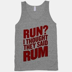 Run? I Thought They Said Rum | T-Shirts, Tank Tops, Sweatshirts and Hoodies | HUMAN