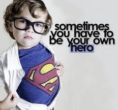 sometimes you have to be your own hero :)