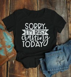 Women's Funny Craft T Shirt Sorry, Busy Crafting Shirts Gift Idea TShirt Crafter Tee - vinyl ideas - WomenFunny Funny Shirts Women, Funny Shirt Sayings, T Shirts With Sayings, Funny Tees, Funny Tshirts, T Shirt Quotes, Sassy Sayings, Diy Funny, T Shirts For Women