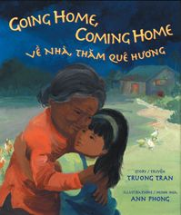 Going Home, Coming Home Cover, by Truong Tran, illustrated by Ann Phong. Published by Children's Book Press, an imprint of LEE & LOW BOOKS