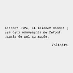 Let us read and let us dance; these two amusements will never do the world any harm. Voltaire French writer by frenchwords Great Quotes, Quotes To Live By, Me Quotes, Motivational Quotes, Inspirational Quotes, French Phrases, French Words, French Quotes, The Words