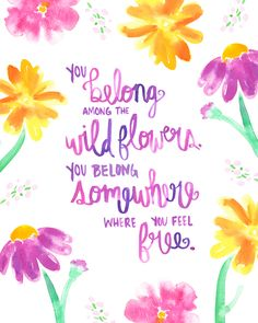 Free Print: You belong among the wild flowers. You belong somewhere where you feel free. | Watercolor Painting & Watercolor Handlettering by Kristen Laczi of Hello Monday Design