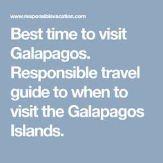 Best time to visit Galapagos. Responsible travel guide to when to visit the Galapagos Islands.
