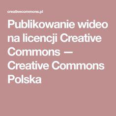 Publikowanie wideo na licencji Creative Commons — Creative Commons Polska Creative, Pictures