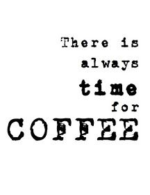 There is always time for coffee.