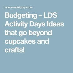 Budgeting – LDS Activity Days Ideas that go beyond cupcakes and crafts!