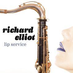 Amazon.com: Lip Service: New Music coming soon by smooth jazz saxophonist Richard Elliot