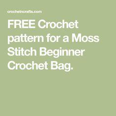 FREE Crochet pattern for a Moss Stitch Beginner Crochet Bag.