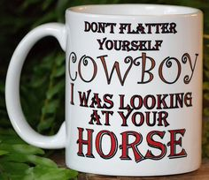 coffee mugs,Cowboy I was looking at your horse mug,funny coffee mugs,custom coffee mug,personalized coffee mugs,custom mugs,personalized mug