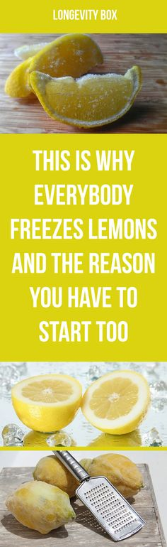 This is why everybody freezes lemon and the reason you have to start