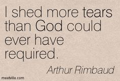 Quotation-Arthur-Rimbaud-god-tears-crying-Meetville-Quotes-52158.jpg (403×275)