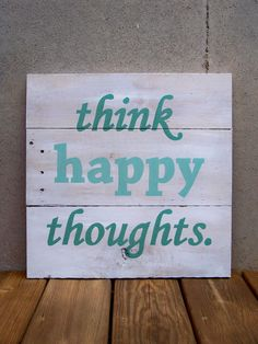 """Reclaimed Wood """"Think Happy Thoughts"""" Hand Painted Sign"""