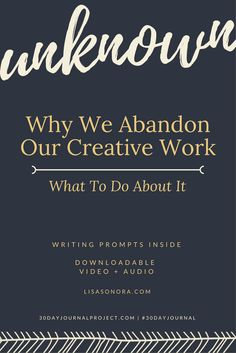 Why We Abandon Our Creative Work via @lisasonora Despite your best intentions for having a regular creative practice, it's so easy to quit. Click through to find out what to do about it and get written, video & audio journal writing prompts. All FREE!