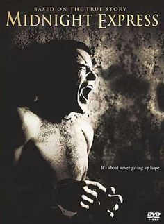 Midnight Express. A very dark, real and sobering movie....Brad Davis is excellent, as is John Hurt in this wrenching film...
