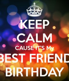 'KEEP CALM CAUSE IT'S My BEST FRIEND BIRTHDAY' Poster