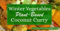 Looking for a plant-based recipe for dinner tonight? Try my recipe for Winter Veg Coconut Curry with Brown Basmati Rice You can find it at https://carolinesplantbaseddiet.com/winter-veg-coconut-curry-with-brown-basmati-rice/  #Plantbased #Vegan #Vegetarian #Wholefood #Recipe #Recipes #Healthy #healthyeating