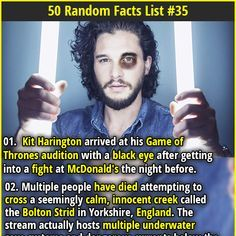 Kit Harrington arrived at his Game of Thrones audition with a black eye after getting into a fight at McDonald's the night before. Fun Movie Facts, Wtf Fun Facts Funny, Random Facts, Hilarious, Bizarre Facts, Creepy Facts, Strange Facts, Fascinating Facts, Amazing Science Facts