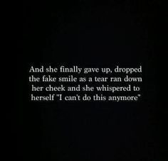 """Fake People Quotes And Fake Friends Sayings - Page 2 of 7 And she finally gave up, dropped the fake smile as a tear ran down her cheek and she whispered to herself """"I can't do this anymore. Moving On Quotes, All Quotes, True Quotes, Great Quotes, Quotes To Live By, Inspirational Quotes, Qoutes, I Give Up Quotes, Super Quotes"""
