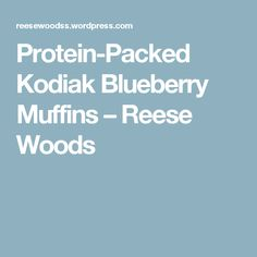 Protein-Packed Kodiak Blueberry Muffins – Reese Woods