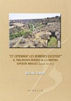 Sarr, Bilal Et cependant les berbères existent : el poblamiento beréber en la frontera superior andalusí, siglos VIII-XII / Bilal Sarr Salobreña, Granada : Alhulia, 2014 http://cataleg.ub.edu/record=b2174066~S1*spi
