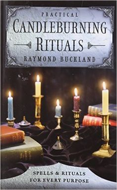 Practical Candleburning Rituals: Spells and Rituals for Every Purpose (Llewellyn's Practical Magick Series): Raymond Buckland: 9780875420486: Amazon.com: Books
