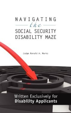 Navigating the Social Security Disability Maze: Written Exclusively for Disability Applicants (Volume 1) by Judge Ronald A. Marks. Save 10 Off!. $17.10. Publisher: Golden Oriole Publishing Ltd. (May 1, 2012). Publication: May 1, 2012