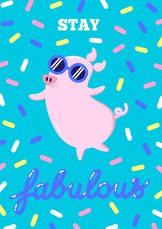 Stay fabulous pig with sunglasses