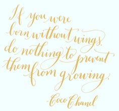 2013yearoflettering:  Day 169: If you were born without wings, do nothing to prevent them from growing. -Coco Chanel