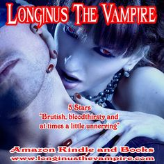 "Longinus The Vampire  5 Stars: ""A book to get your teeth into!""  Amazon books and Kindle  www.longinusthevampire.com  #vampires #demons #horror #sexy"